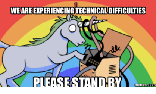 weare-experiencing-technical-difficulties-please-standby-memes-com-14980183 (1)